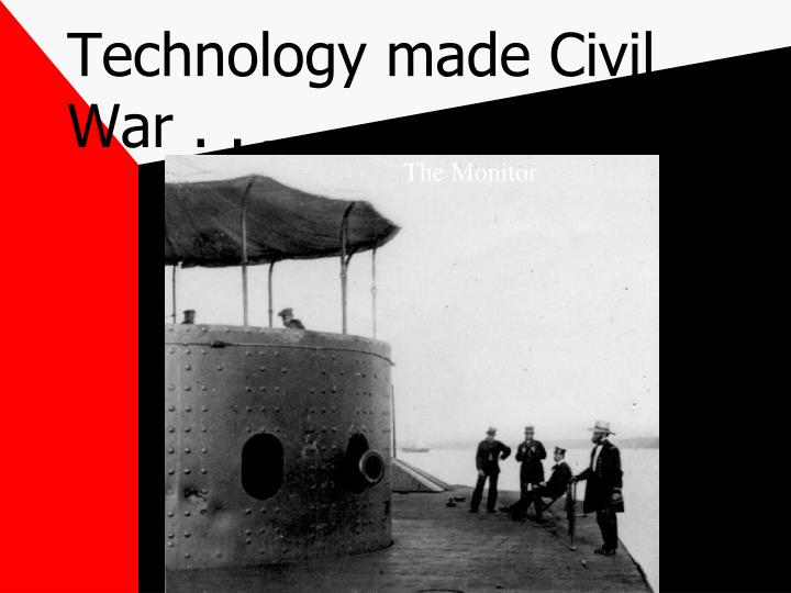 Technology made Civil War . .