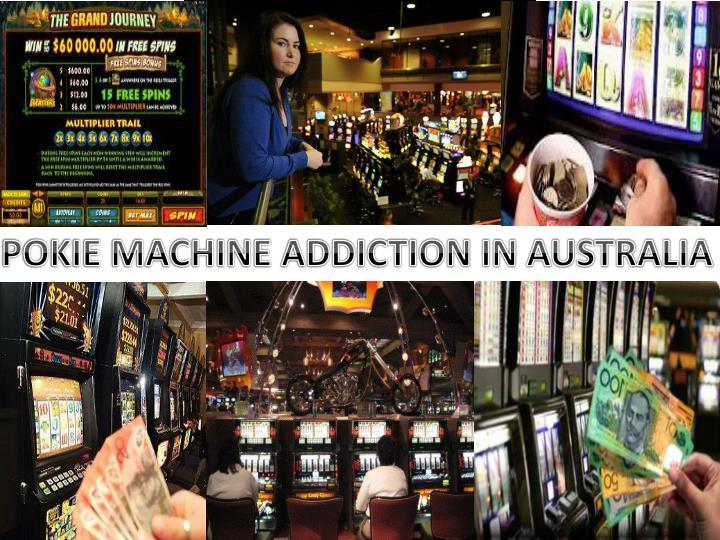 POKIE MACHINE ADDICTION IN AUSTRALIA