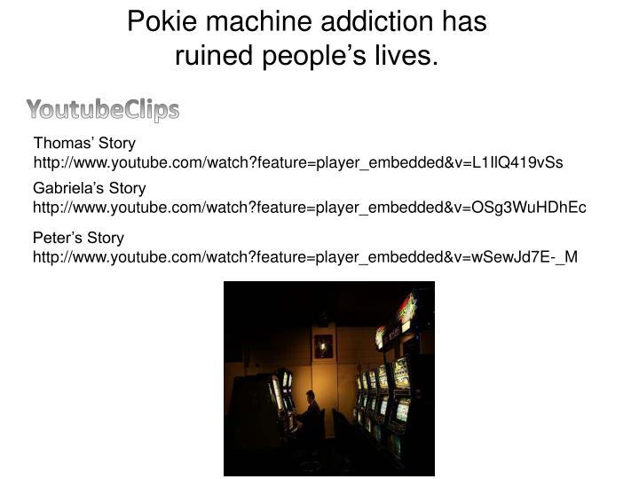 Pokie machine addiction has