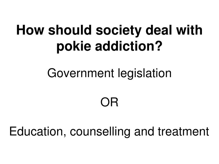 How should society deal with pokie addiction?