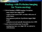 findings with perfusion imaging for neuro oncology