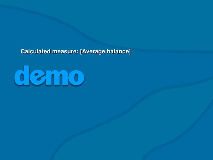 Calculated measure: [Average balance]