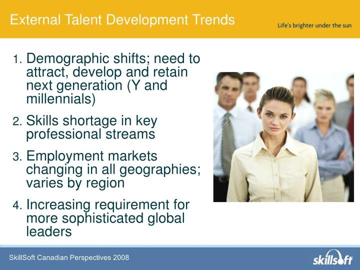 Demographic shifts; need to attract, develop and retain next generation (Y and millennials)