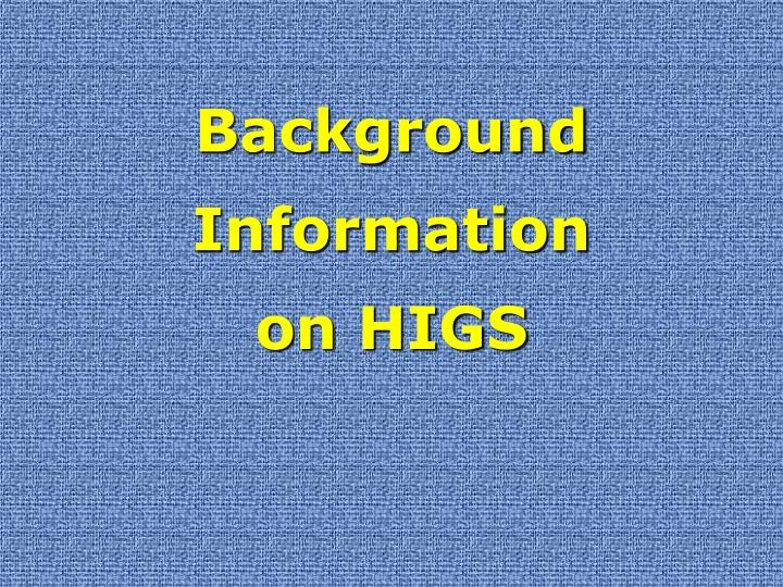 Background information on higs