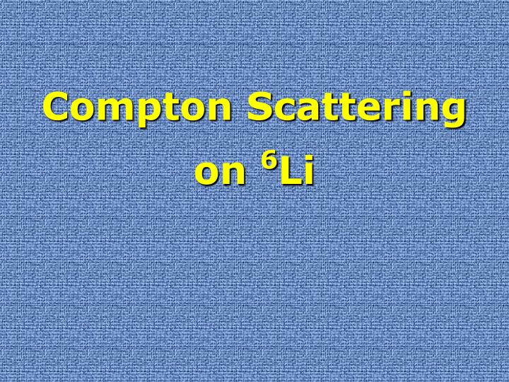 Compton Scattering  on
