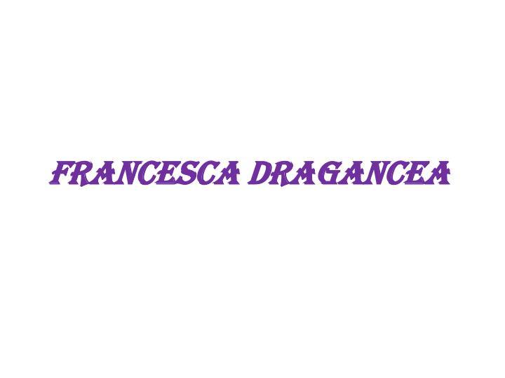 FRANCESCA DRAGANCEA