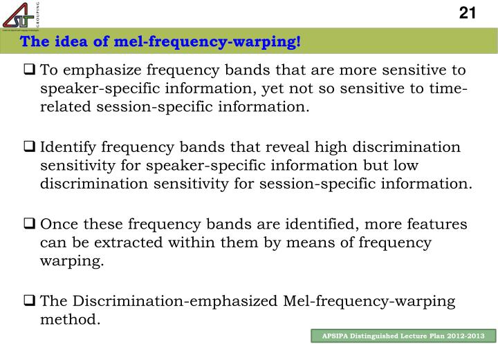 The idea of mel-frequency-warping!