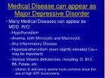 medical disease can appear as major depressive disorder