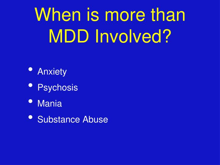 When is more than MDD Involved?