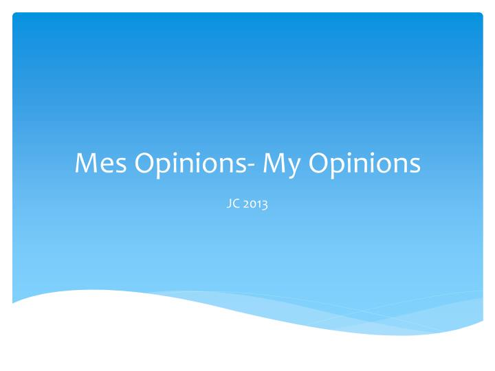 Mes Opinions- My Opinions