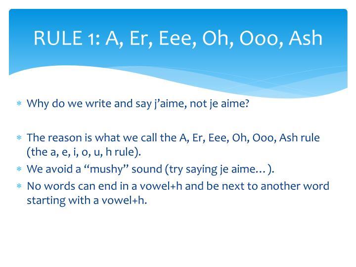 RULE 1: A, Er, Eee, Oh, Ooo, Ash