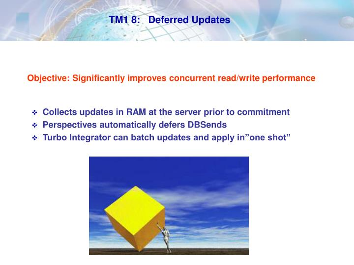 TM1 8:   Deferred Updates