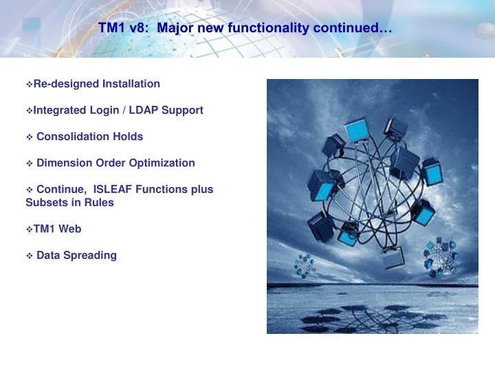 TM1 v8:  Major new functionality continued…