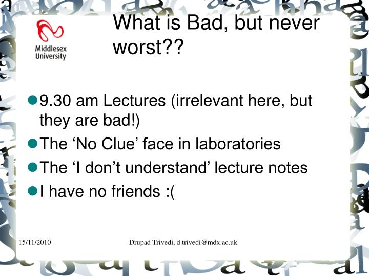What is Bad, but never worst??