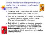 clinical residents undergo continuous evaluation earn grades and receive course credit