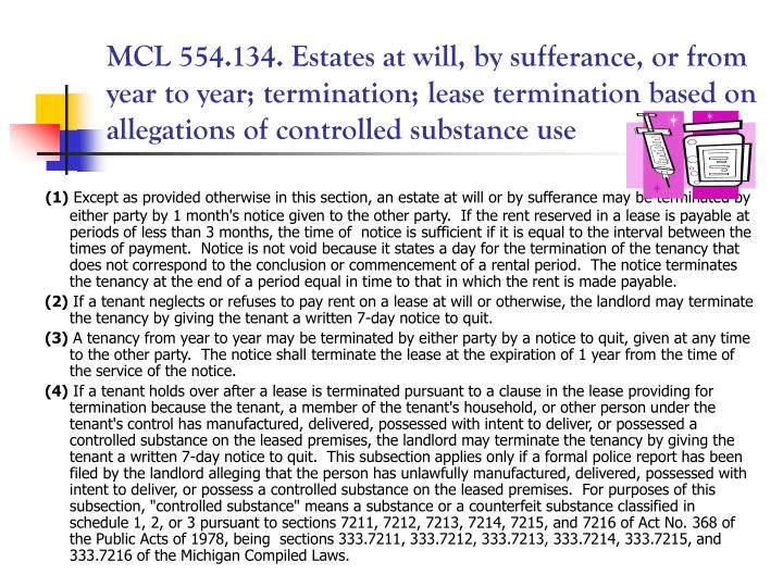MCL 554.134. Estates at will, by sufferance, or from year to year; termination; lease termination based on allegations of controlled substance use