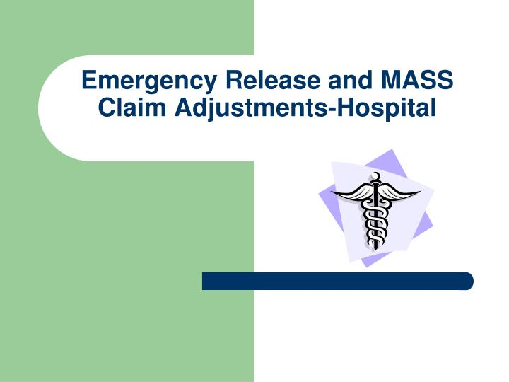 Emergency Release and MASS Claim Adjustments-Hospital