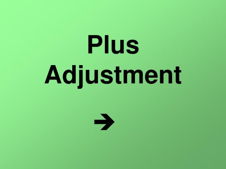 Plus Adjustment