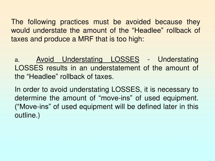 """The following practices must be avoided because they would understate the amount of the """"Headlee"""" rollback of taxes and produce a MRF that is too high:"""