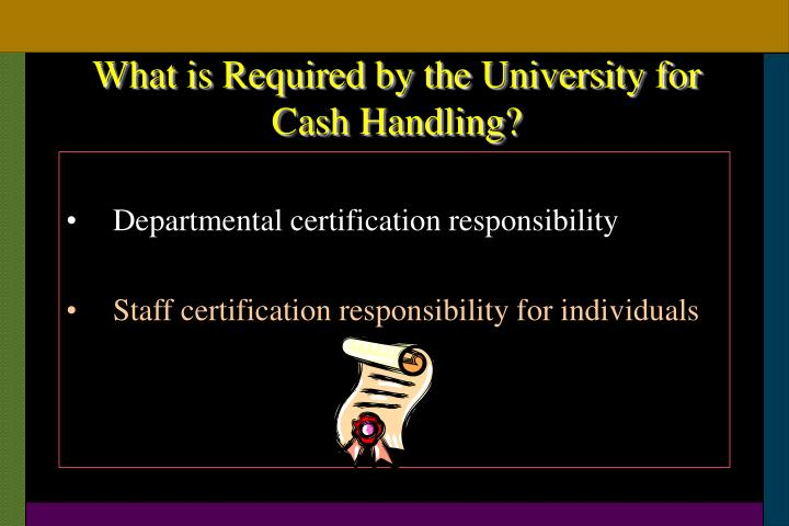 What is Required by the University for Cash Handling?