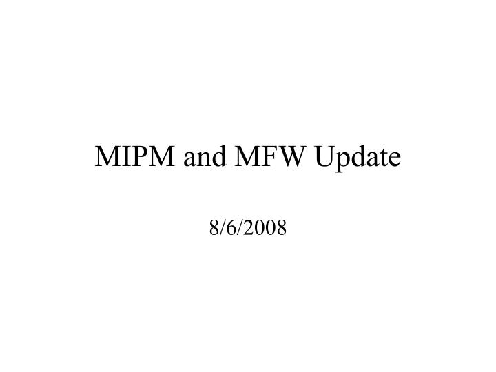 Mipm and mfw update