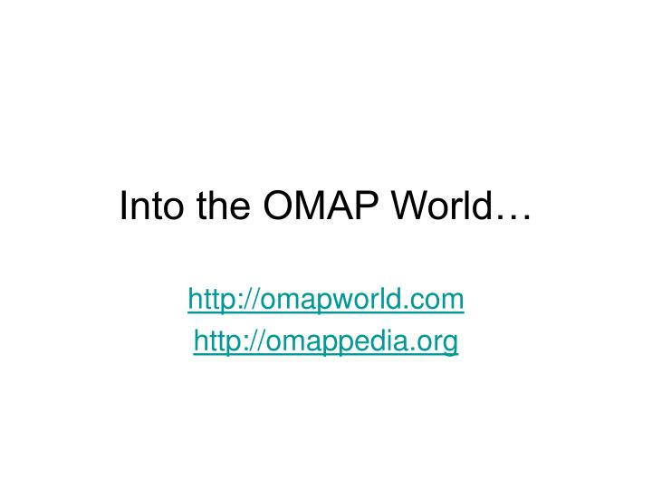 Into the OMAP World…