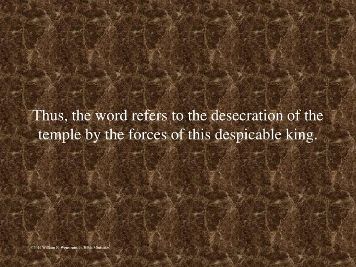 Thus, the word refers to the desecration of the temple by the forces of this despicable king.