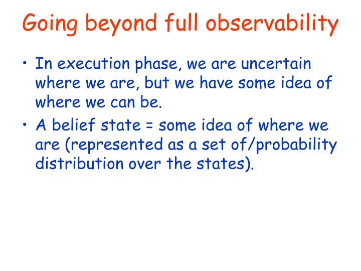 Going beyond full observability