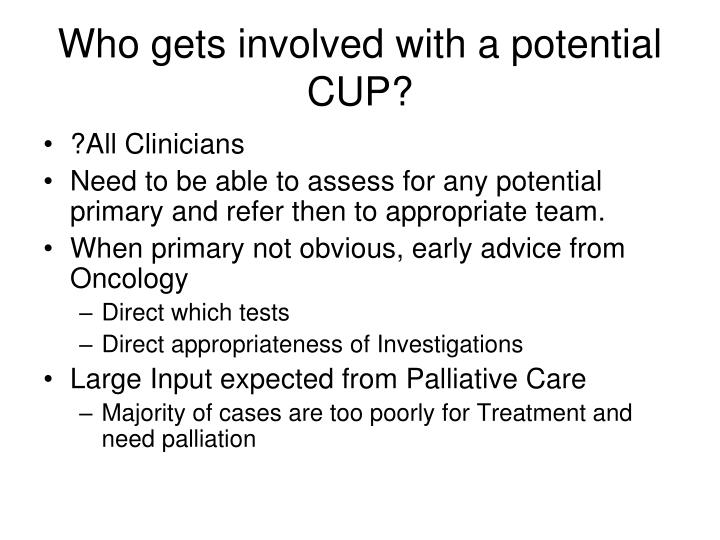 Who gets involved with a potential CUP?