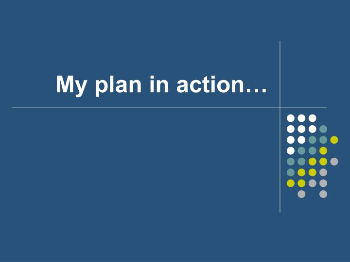 My plan in action…