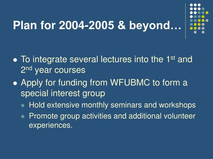 Plan for 2004-2005 & beyond…