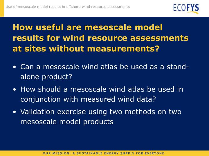 How useful are mesoscale model results for wind resource assessments at sites without measurements?