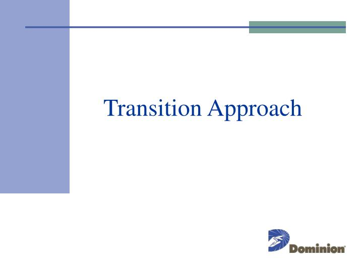 Transition Approach