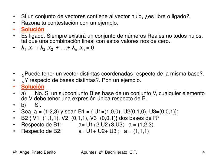 Si un conjunto de vectores contiene al vector nulo, ¿es libre o ligado?.
