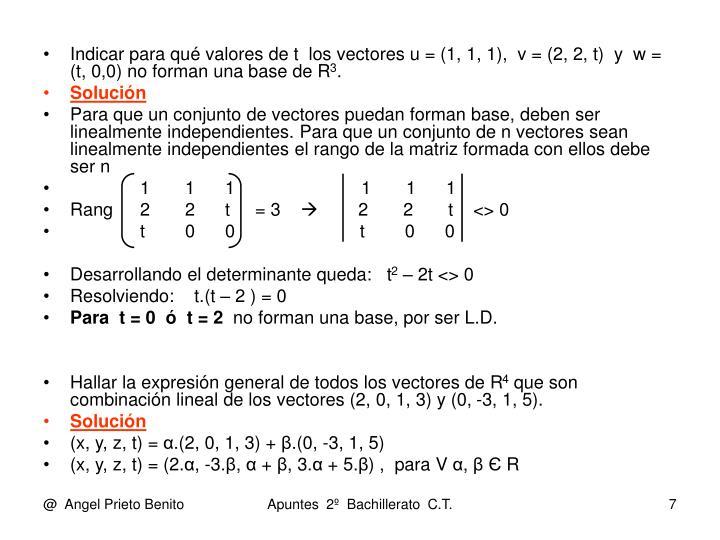 Indicar para qué valores de t  los vectores u = (1, 1, 1),  v = (2, 2, t)  y  w = (t, 0,0) no forman una base de R