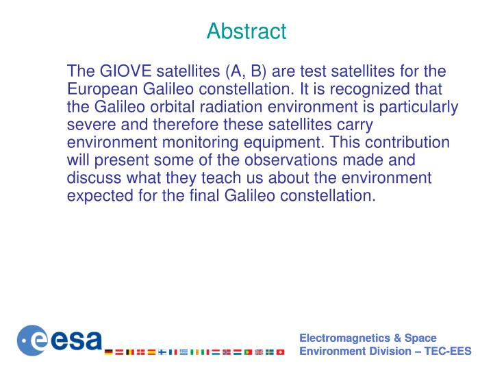 The GIOVE satellites (A, B) are test satellites for the European Galileo constellation. It is recognized that the Galileo orbital radiation environment is particularly severe and therefore these satellites carry environment monitoring equipment. This contribution will present some of the observations made and discuss what they teach us about the environment expected for the final Galileo constellation.