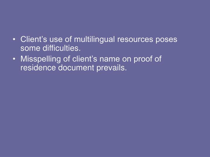 Client's use of multilingual resources poses some difficulties.