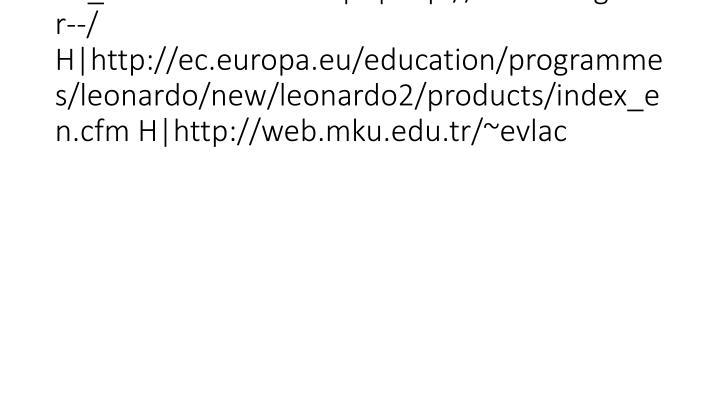vti_cachedlinkinfo:VX H http://www.ua.gov.tr--/ H http://ec.europa.eu/education/programmes/leonardo/new/leonardo2/products/index_en.cfm H http://web.mku.edu.tr/~evlac