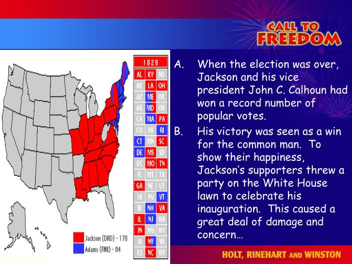 When the election was over, Jackson and his vice president John C. Calhoun had won a record number of popular votes.