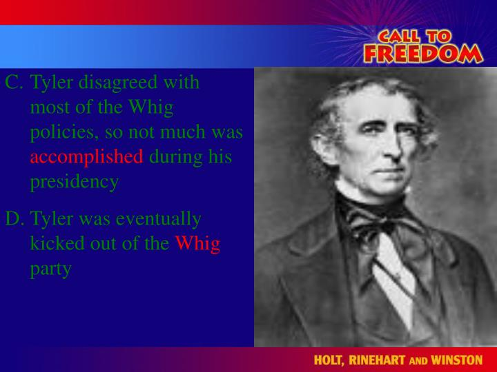 Tyler disagreed with most of the Whig policies, so not much was
