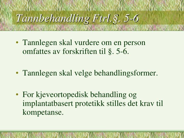 Tannbehandling Ftrl.§. 5-6