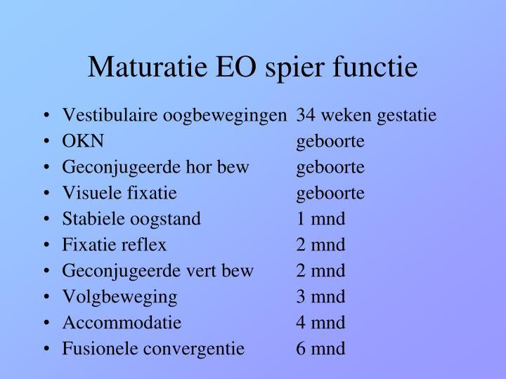Maturatie EO spier functie