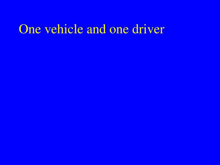 One vehicle and one driver