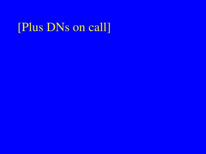 [Plus DNs on call]