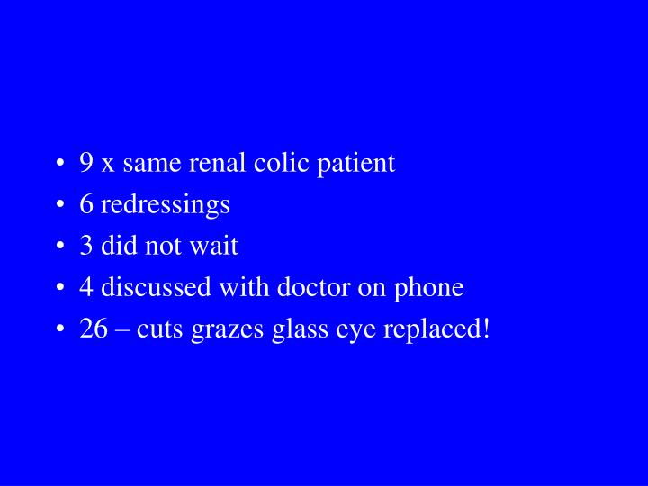 9 x same renal colic patient