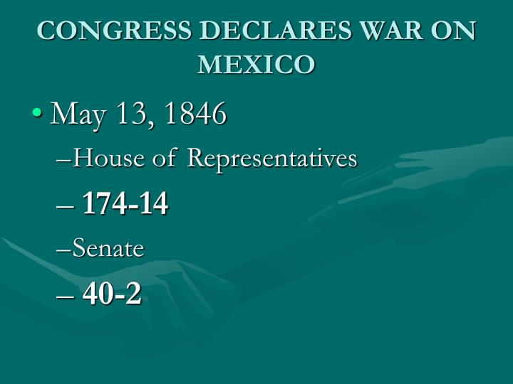 CONGRESS DECLARES WAR ON MEXICO