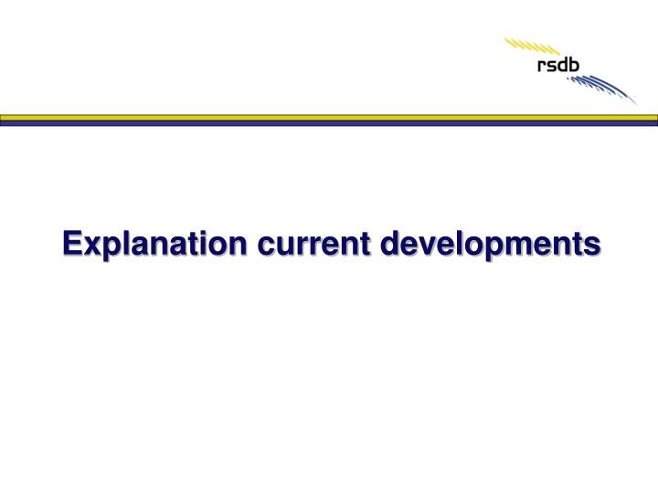 Explanation current developments