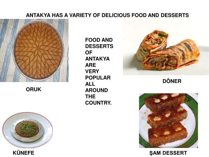ANTAKYA HAS A VARIETY OF DELICIOUS FOOD AND DESSERTS
