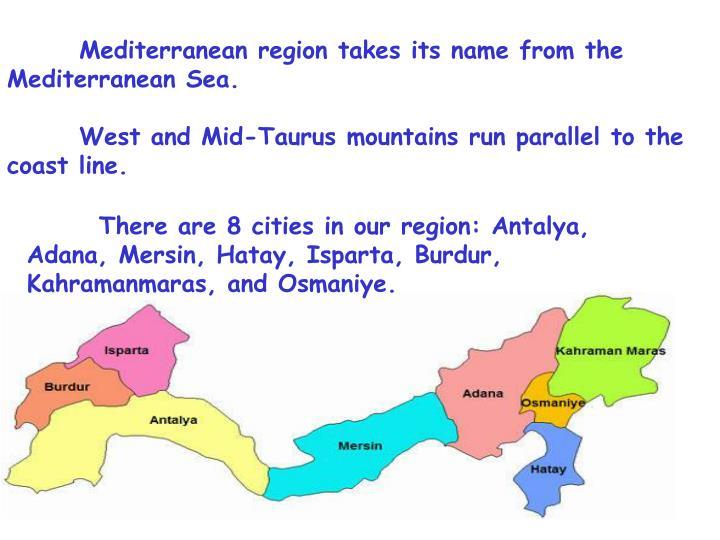 Mediterranean region takes its name from the Mediterranean Sea.