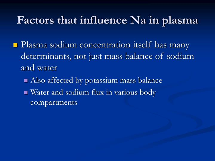Factors that influence Na in plasma